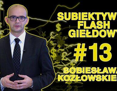 Subiektywny Flash Giełdowy Sobiesława Kozłowskiego #13